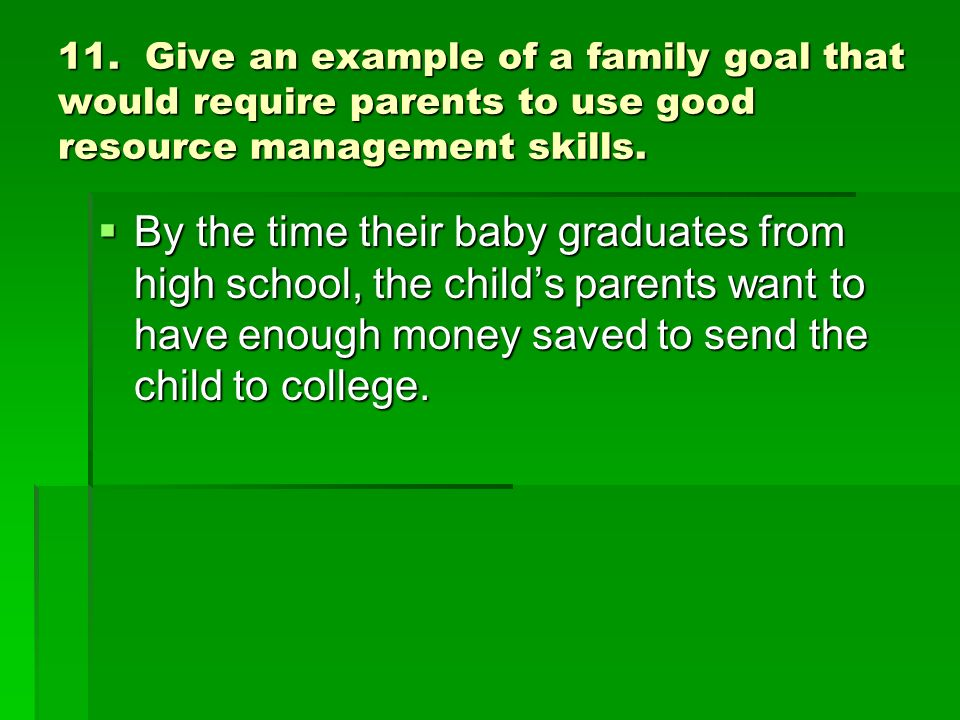 11. Give an example of a family goal that would require parents to use good resource management skills.