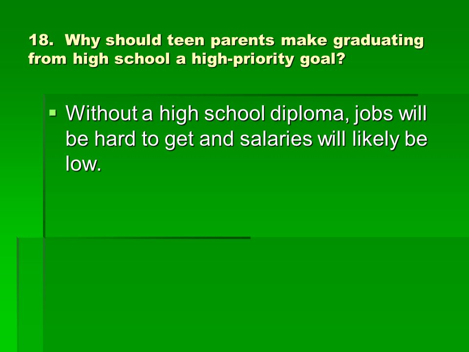 18. Why should teen parents make graduating from high school a high-priority goal