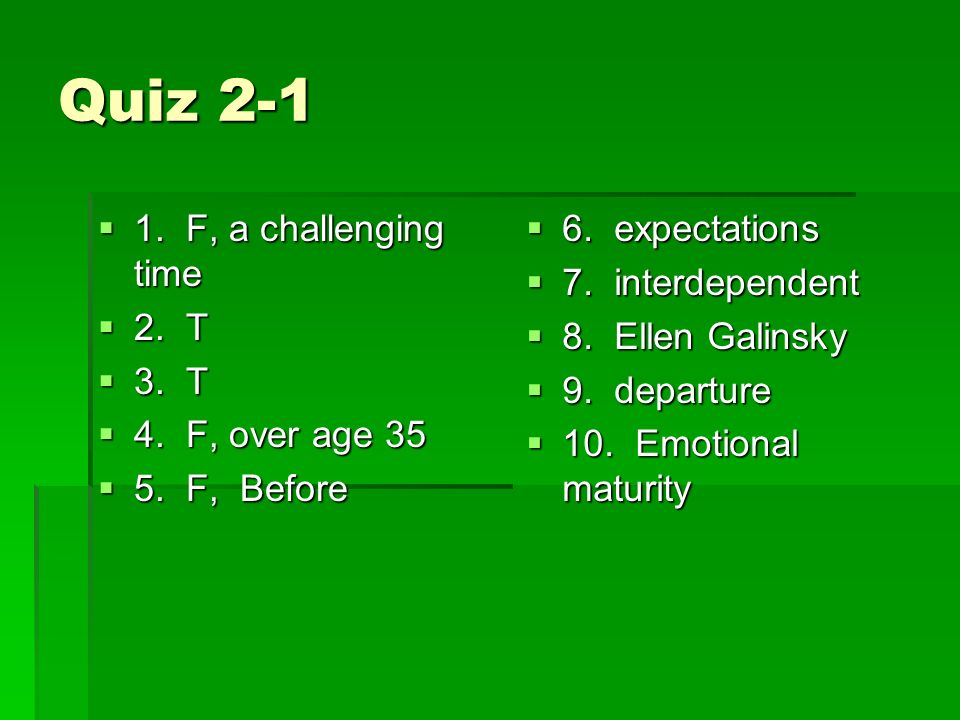 Quiz F, a challenging time 2. T 3. T 4. F, over age 35