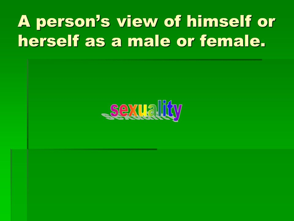 A person's view of himself or herself as a male or female.