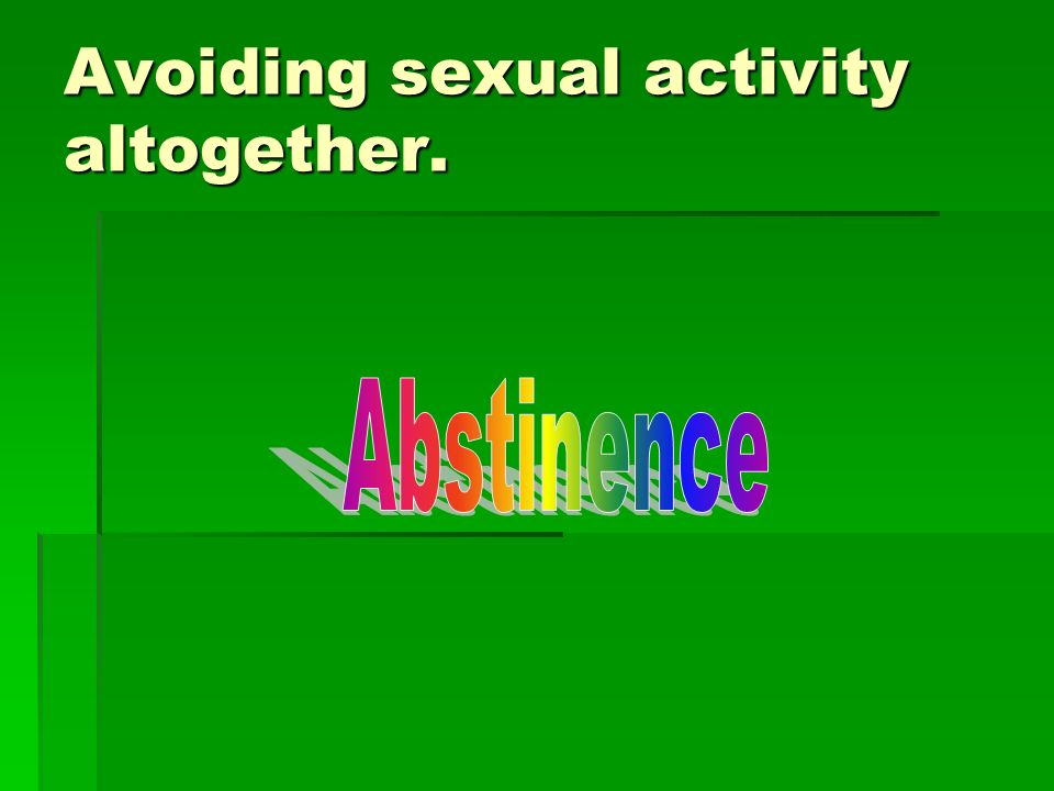 Avoiding sexual activity altogether.