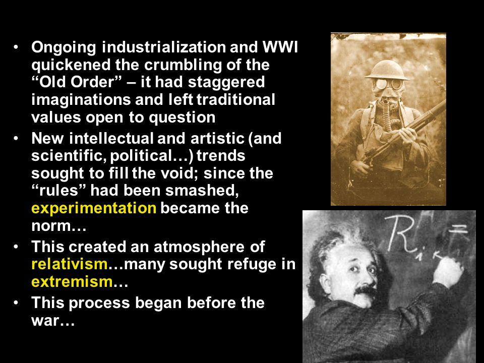 Ongoing industrialization and WWI quickened the crumbling of the Old Order – it had staggered imaginations and left traditional values open to question