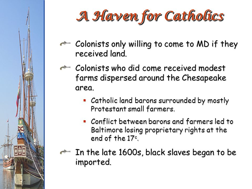 A Haven for Catholics Colonists only willing to come to MD if they received land.
