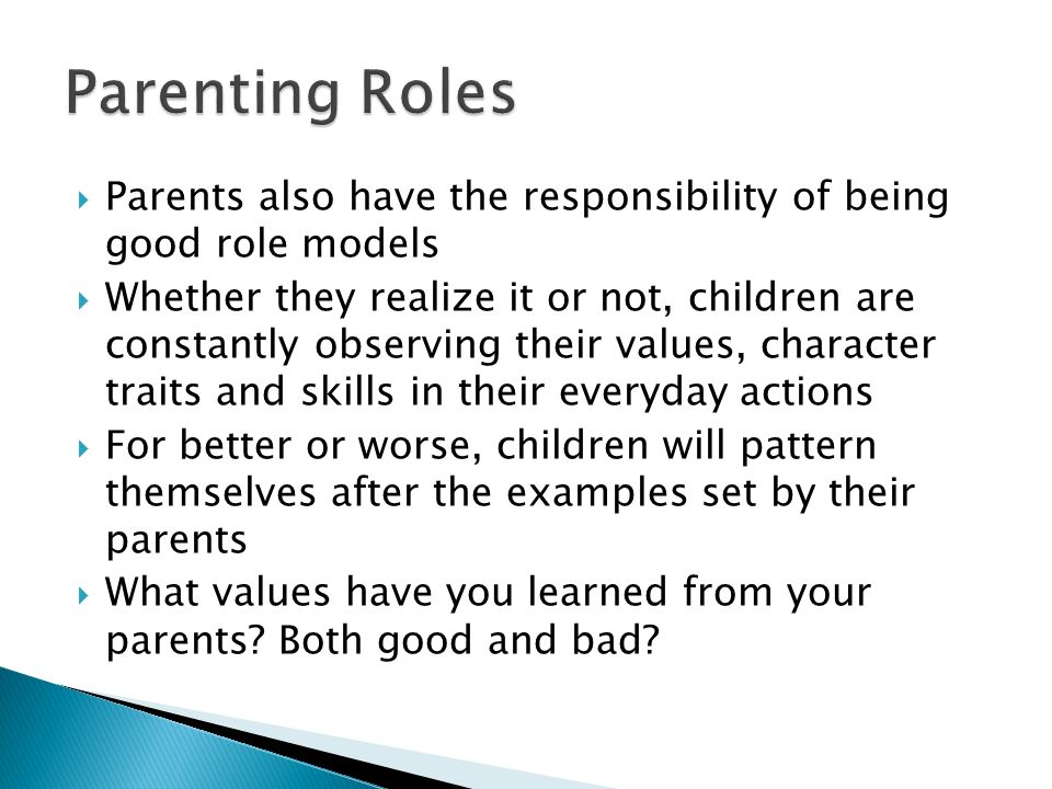 Parenting Roles Parents also have the responsibility of being good role models.