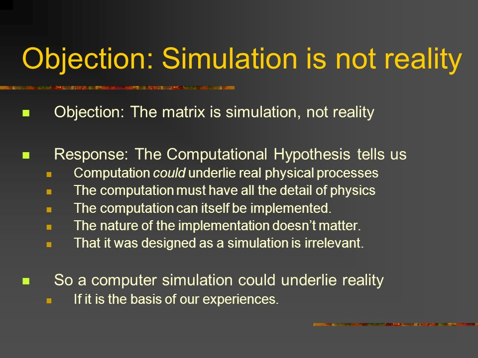 Objection: Simulation is not reality