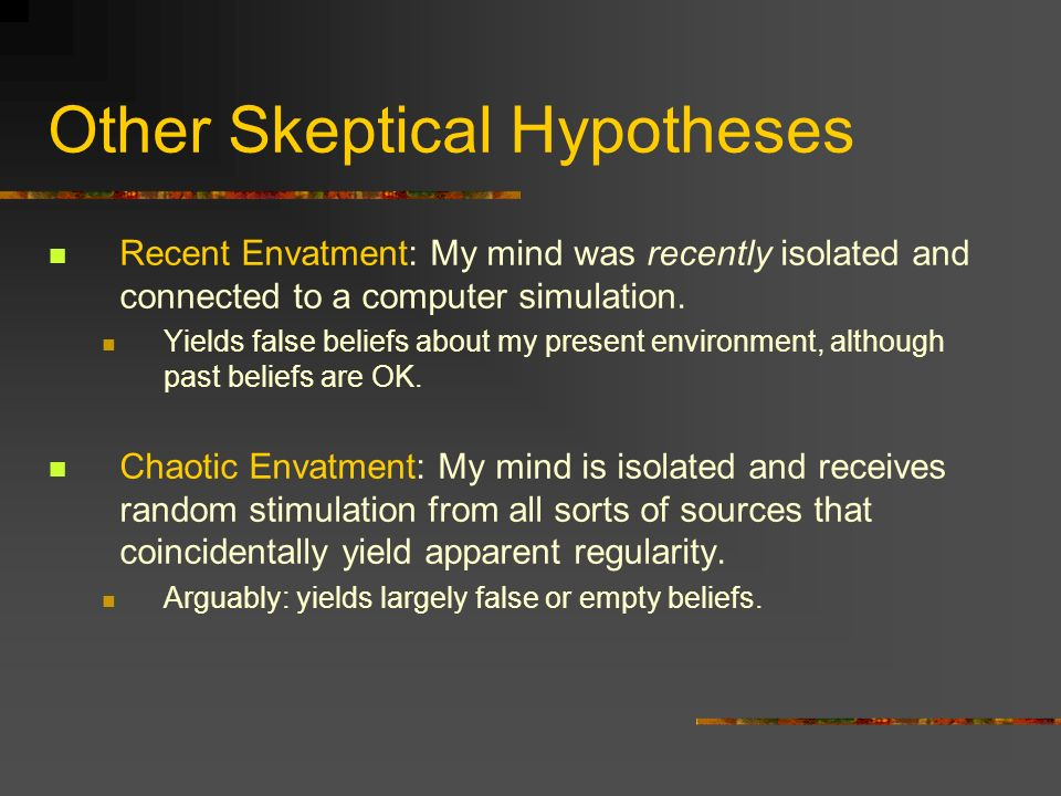 Other Skeptical Hypotheses