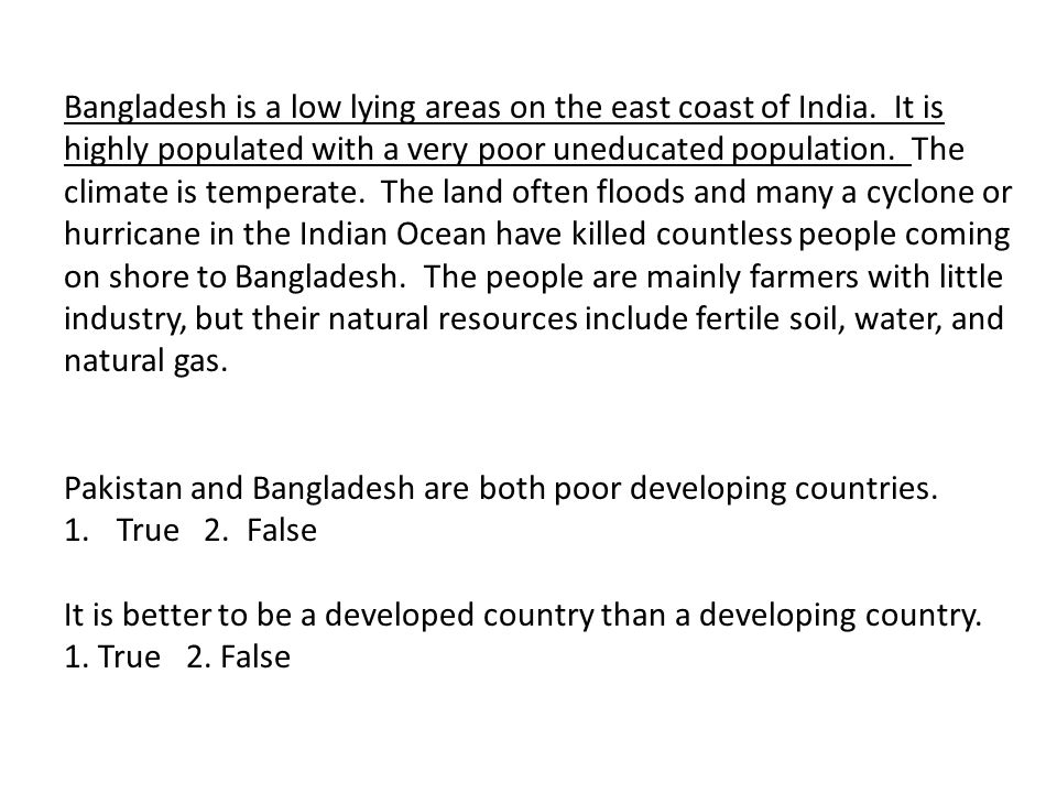 Bangladesh is a low lying areas on the east coast of India