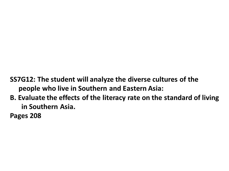 SS7G12: The student will analyze the diverse cultures of the people who live in Southern and Eastern Asia:
