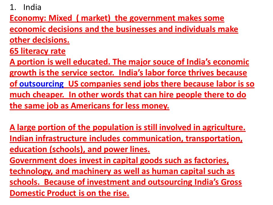 India Economy: Mixed ( market) the government makes some economic decisions and the businesses and individuals make other decisions.