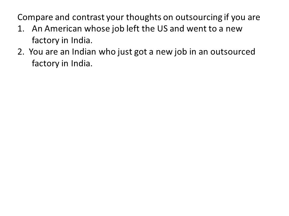 Compare and contrast your thoughts on outsourcing if you are