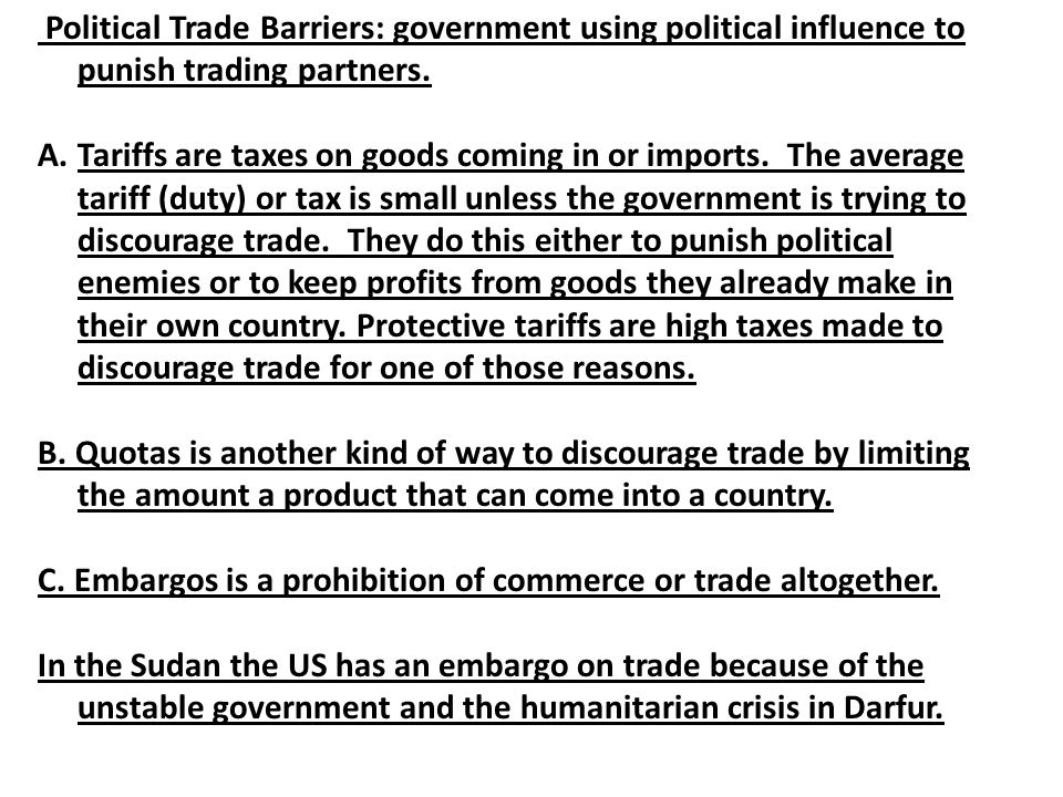 Political Trade Barriers: government using political influence to punish trading partners.