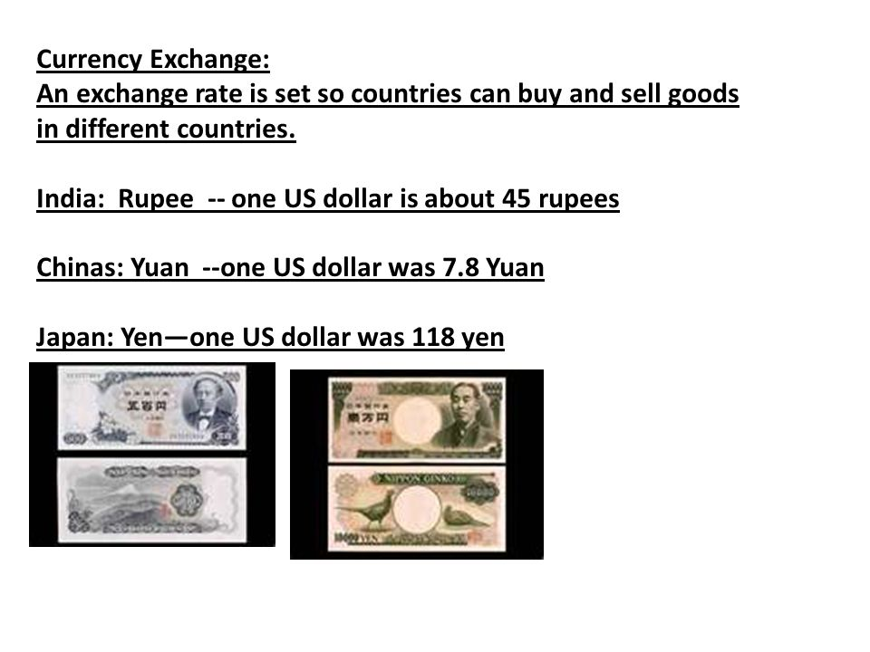Currency Exchange: An exchange rate is set so countries can buy and sell goods in different countries.