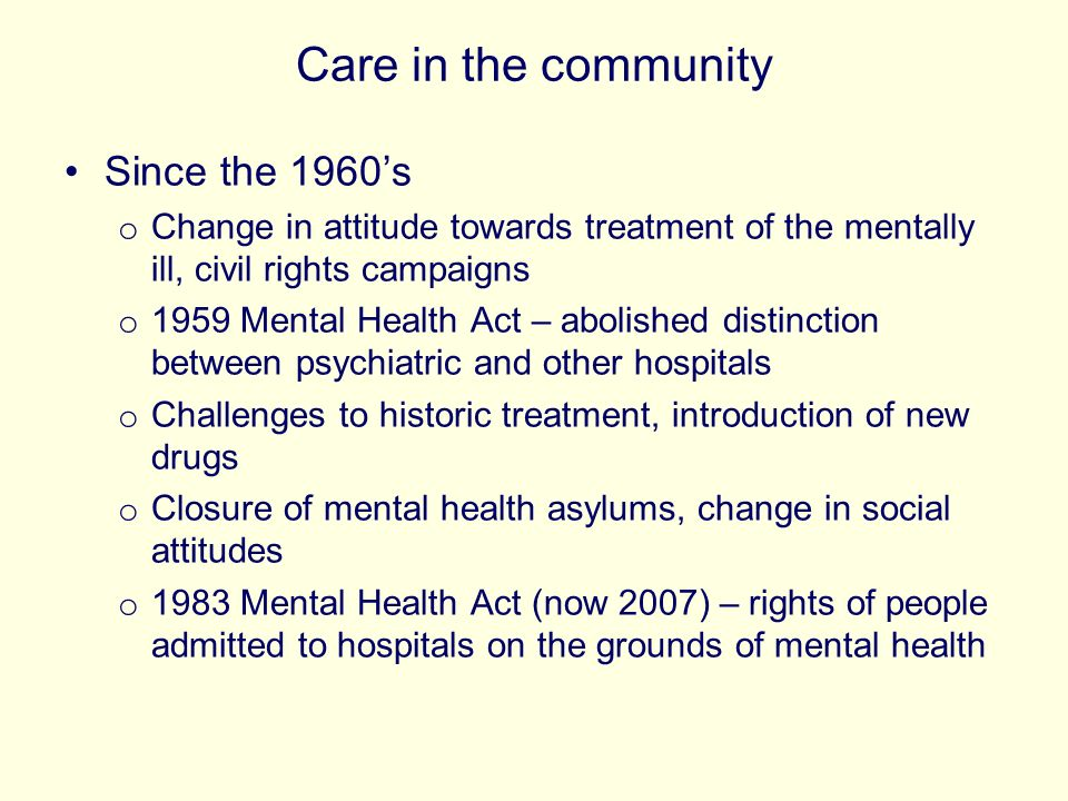Care in the community Since the 1960's