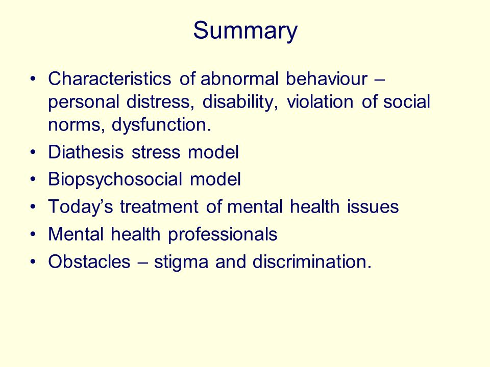 Summary Characteristics of abnormal behaviour – personal distress, disability, violation of social norms, dysfunction.