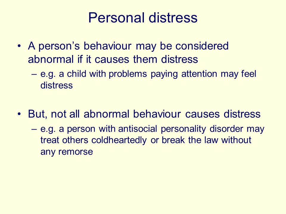 Personal distress A person's behaviour may be considered abnormal if it causes them distress.
