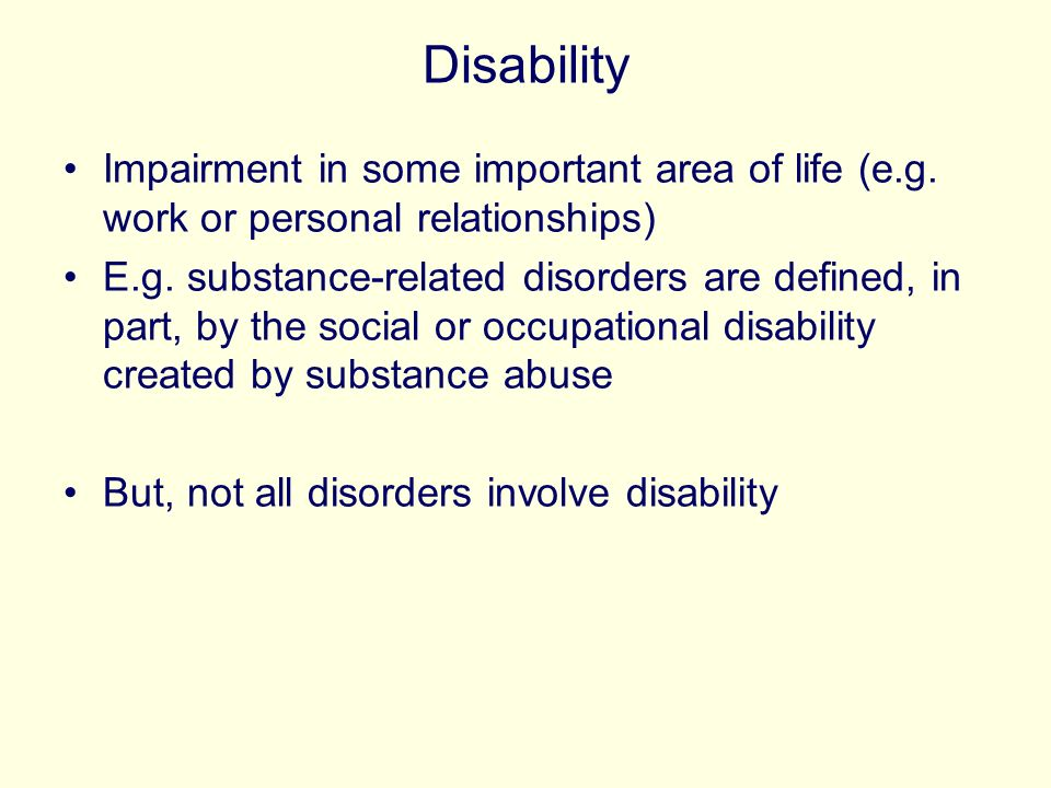 Disability Impairment in some important area of life (e.g. work or personal relationships)