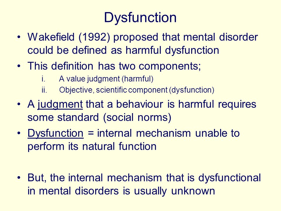 Dysfunction Wakefield (1992) proposed that mental disorder could be defined as harmful dysfunction.