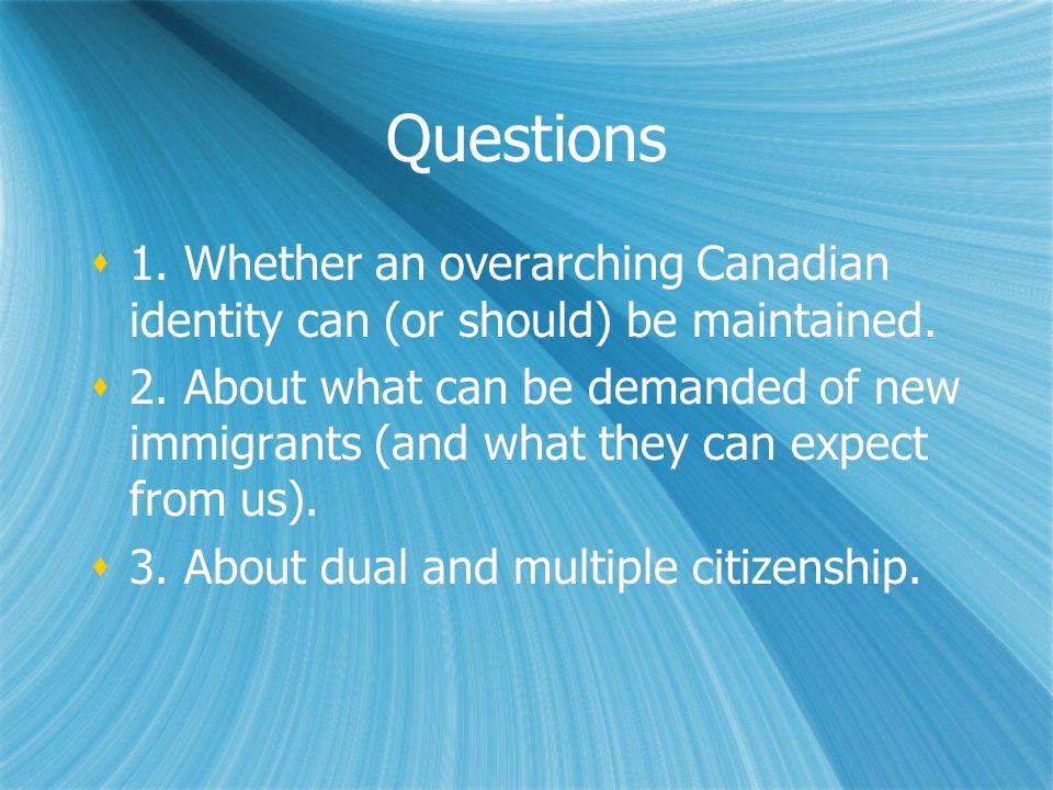Questions 1. Whether an overarching Canadian identity can (or should) be maintained.