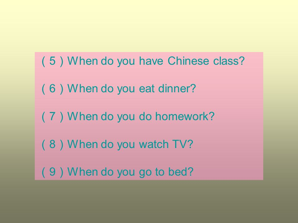 (5)When do you have Chinese class