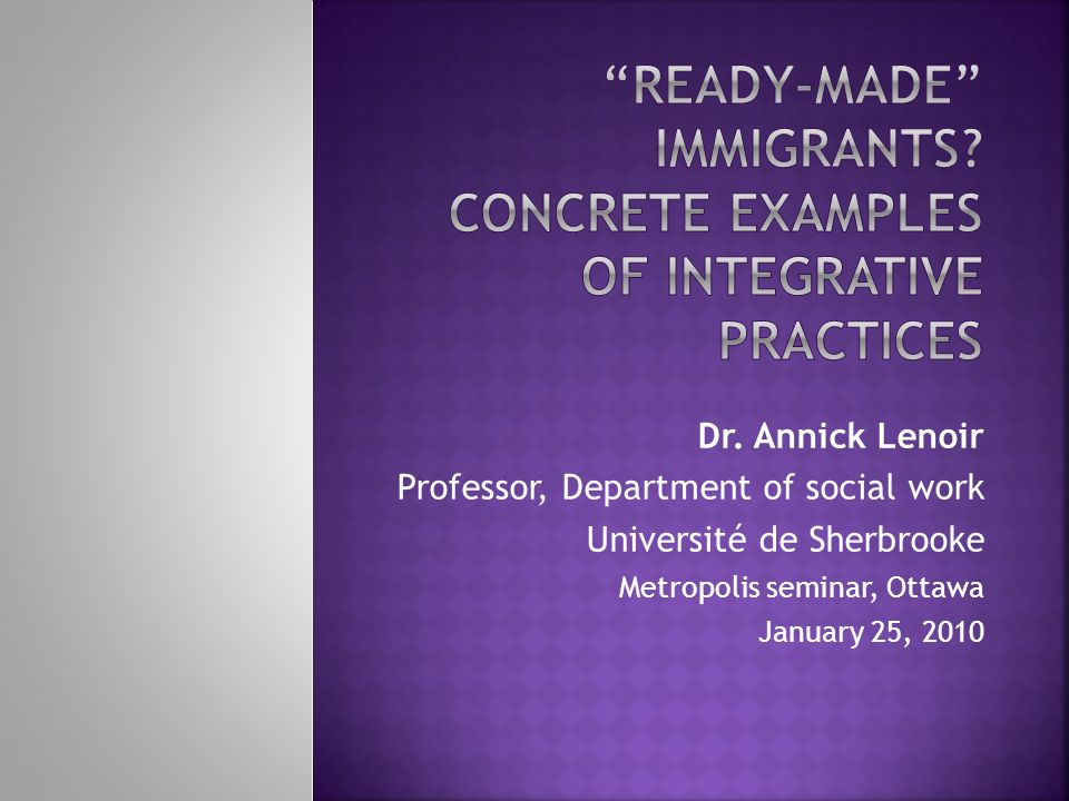 READY-MADE IMMIGRANTS CONCRETE EXAMPLES OF INTEGRATIVE PRACTICES