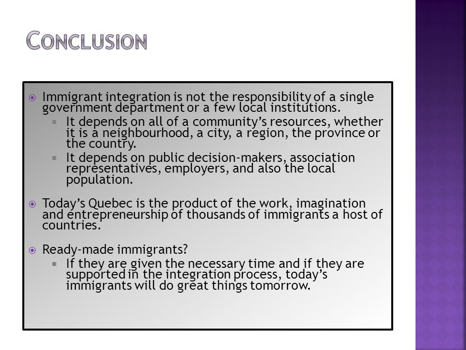 Conclusion Immigrant integration is not the responsibility of a single government department or a few local institutions.