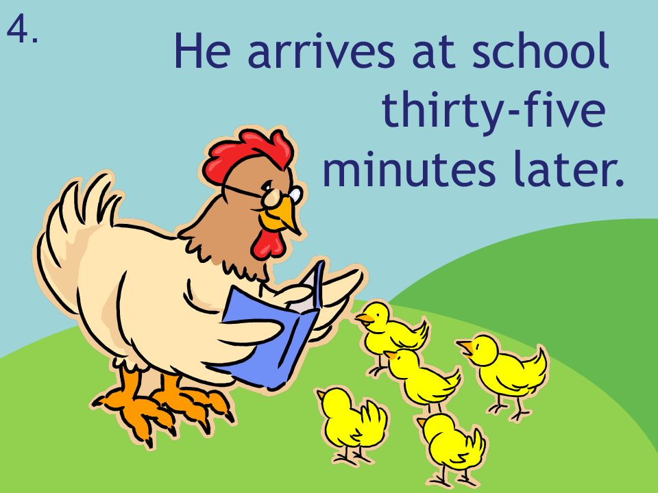 He arrives at school thirty-five minutes later.