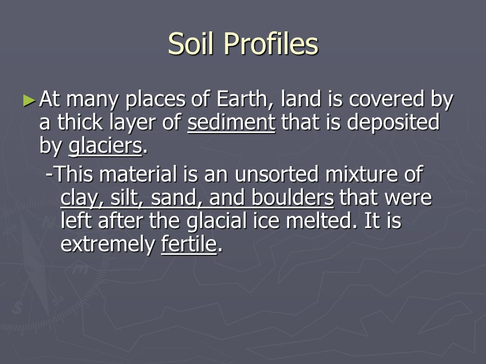 Soil Profiles At many places of Earth, land is covered by a thick layer of sediment that is deposited by glaciers.