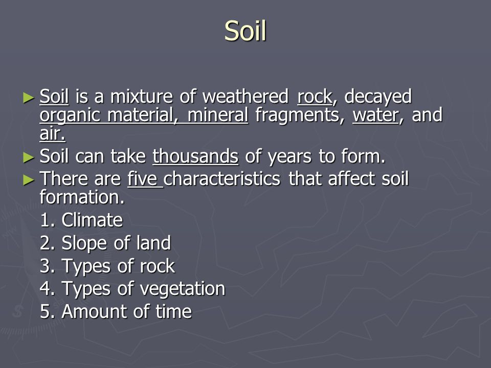 Soil Soil is a mixture of weathered rock, decayed organic material, mineral fragments, water, and air.