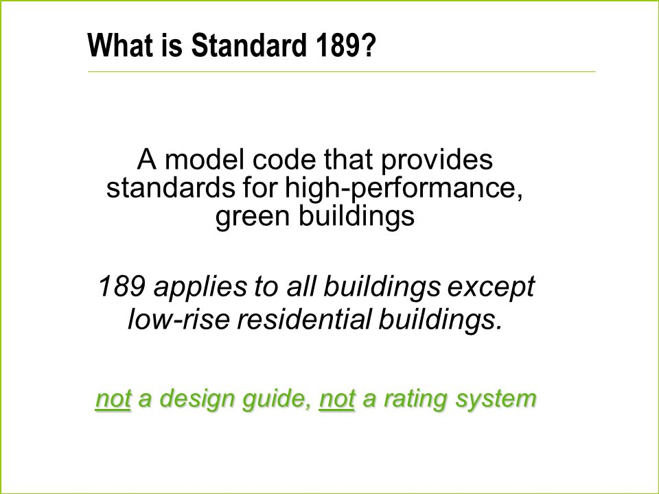 What is Standard 189 A model code that provides standards for high-performance, green buildings.