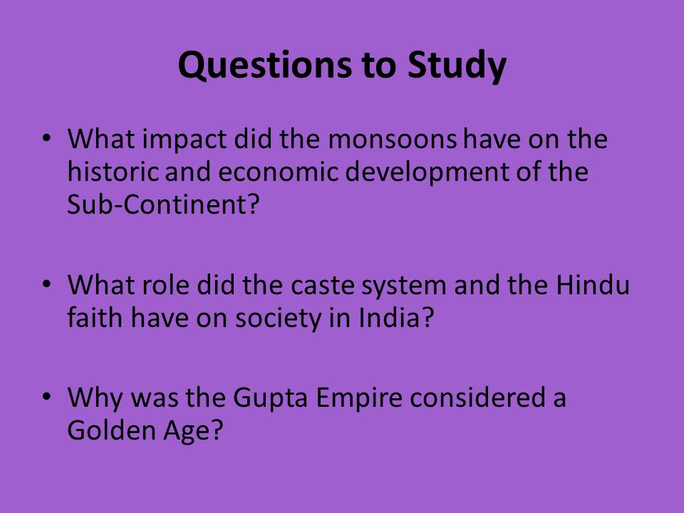 Questions to Study What impact did the monsoons have on the historic and economic development of the Sub-Continent