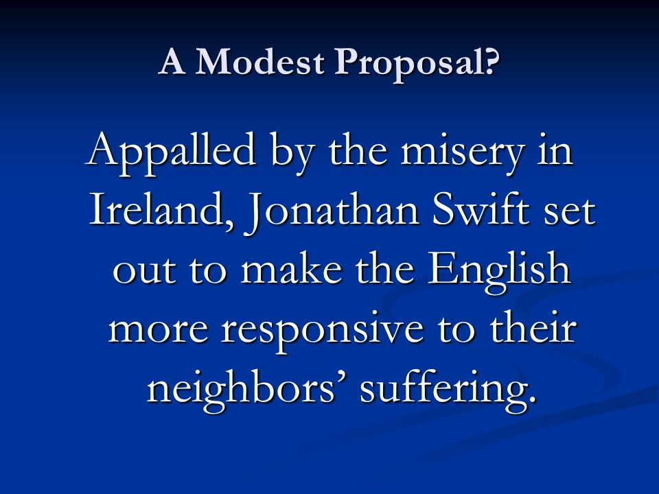 a modest proposal 6 A modest proposal six advantages of swift's proposal 1 the number of roman catholics will be decreased 2 poor attendants will have something valuable on their own.