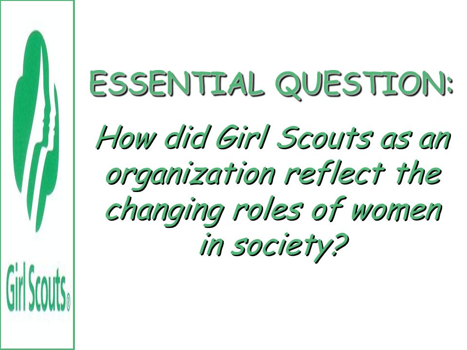 ESSENTIAL QUESTION: How did Girl Scouts as an organization reflect the changing roles of women in society