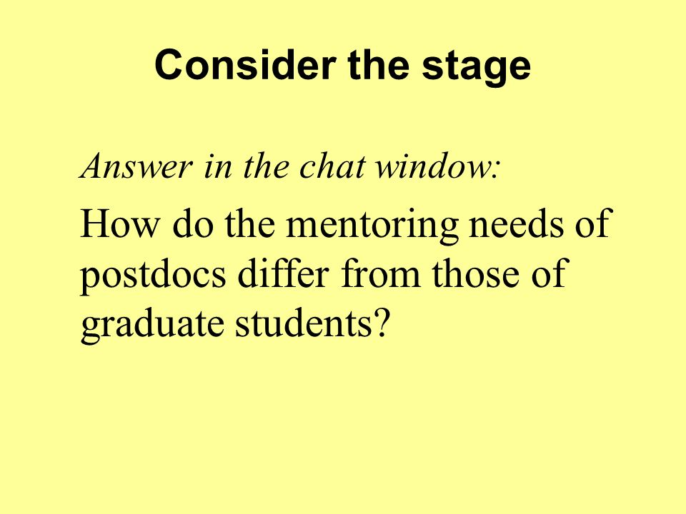 Consider the stage Answer in the chat window: How do the mentoring needs of postdocs differ from those of graduate students