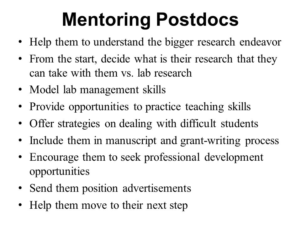 Mentoring Postdocs Help them to understand the bigger research endeavor.