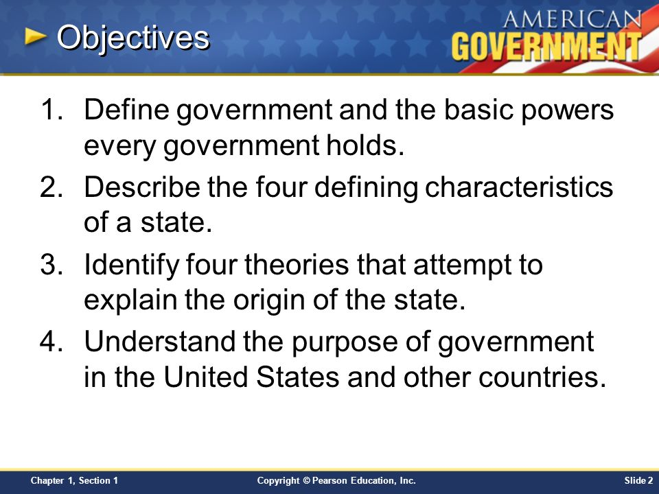 Objectives Define government and the basic powers every government holds. Describe the four defining characteristics of a state.