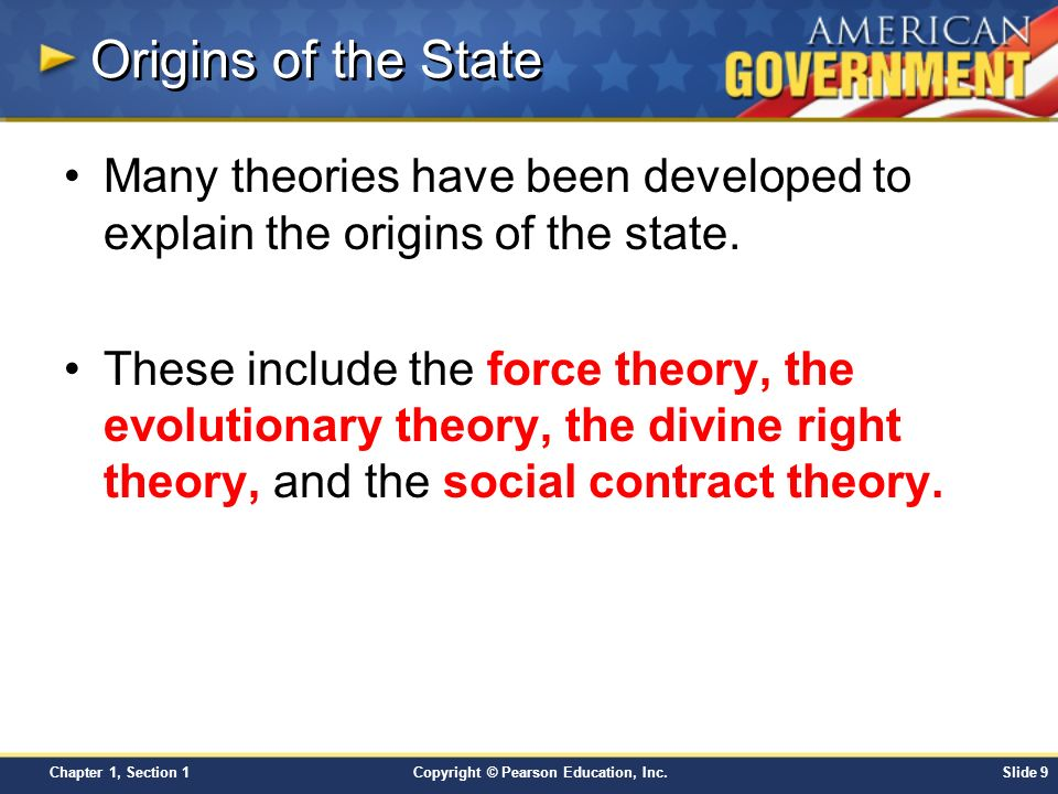Origins of the State Many theories have been developed to explain the origins of the state.
