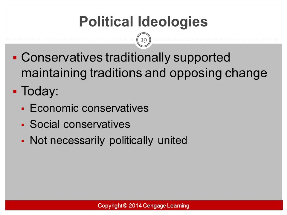 Political Ideologies Conservatives traditionally supported maintaining traditions and opposing change.