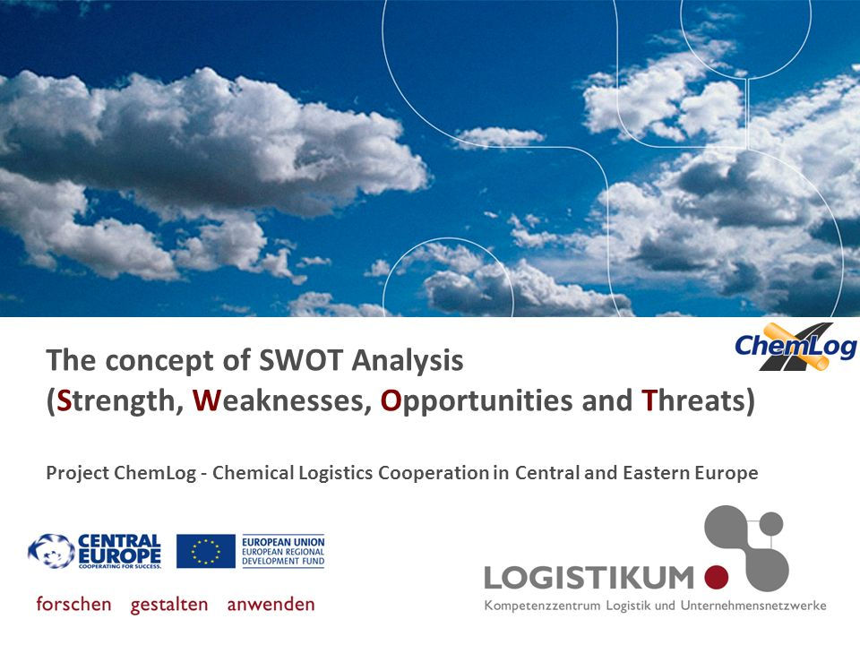 The concept of SWOT Analysis (Strength, Weaknesses, Opportunities and Threats) Project ChemLog - Chemical Logistics Cooperation in Central and Eastern Europe
