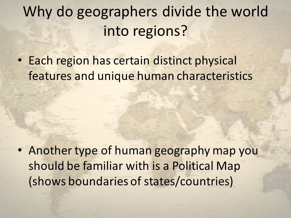 Why do geographers divide the world into regions