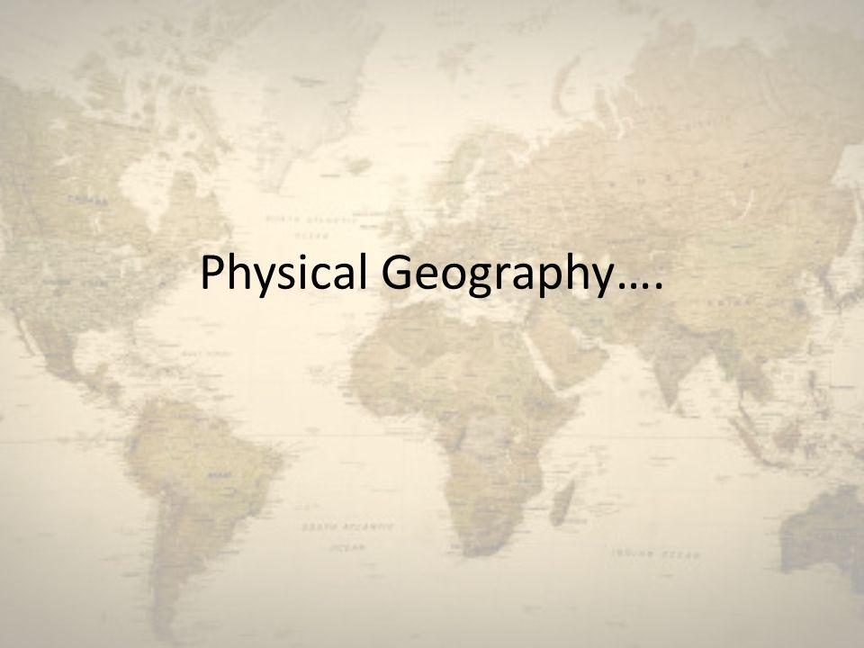 Physical Geography….