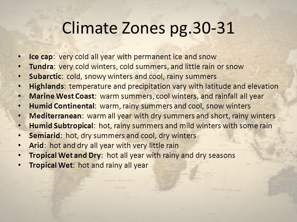 Climate Zones pg Ice cap: very cold all year with permanent ice and snow. Tundra: very cold winters, cold summers, and little rain or snow.