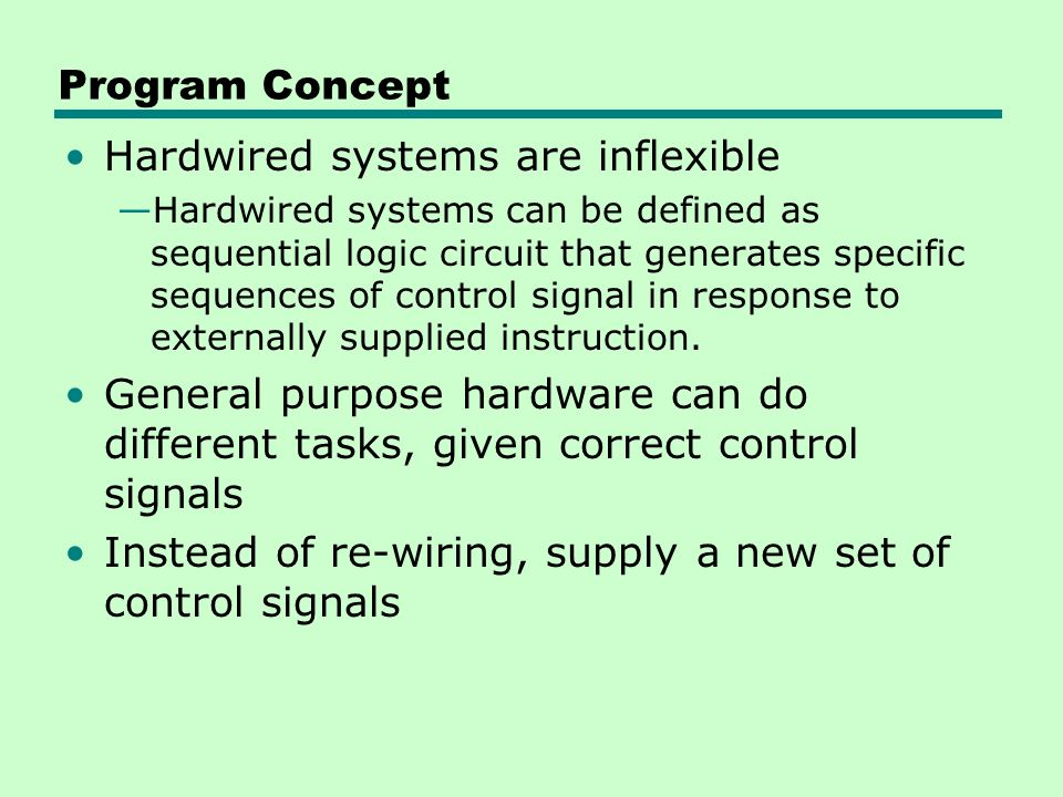 Hardwired systems are inflexible
