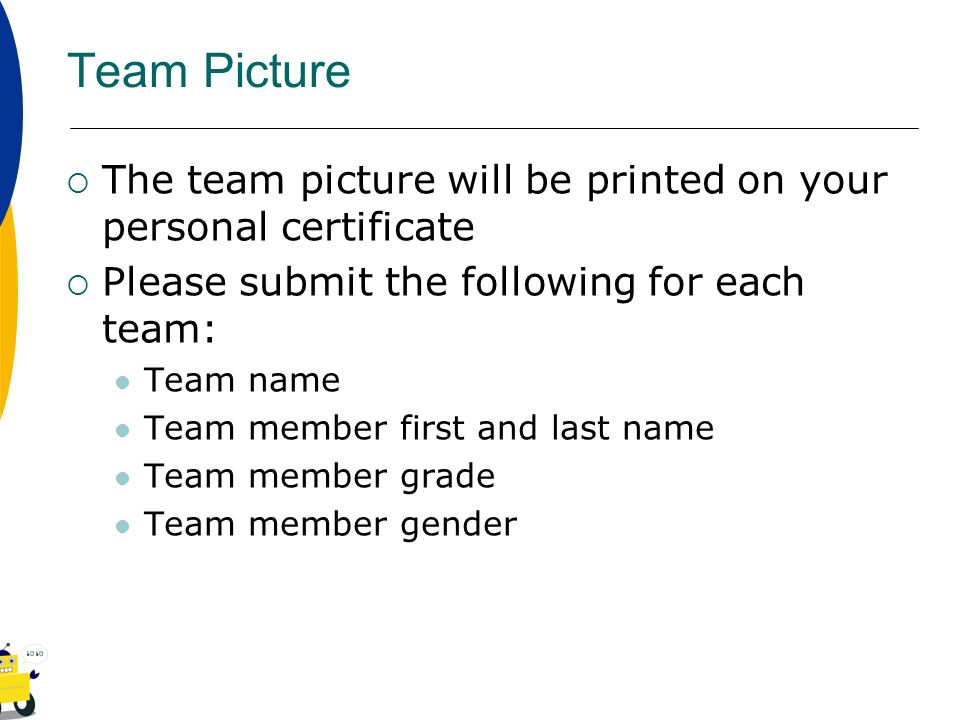 Team Picture The team picture will be printed on your personal certificate. Please submit the following for each team: