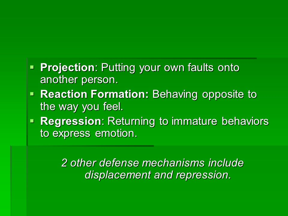 2 other defense mechanisms include displacement and repression.