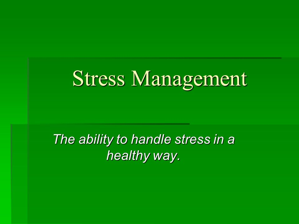 The ability to handle stress in a healthy way.