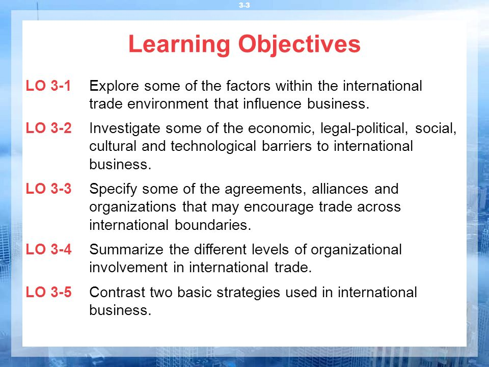 Learning Objectives LO 3-1 Explore some of the factors within the international trade environment that influence business.