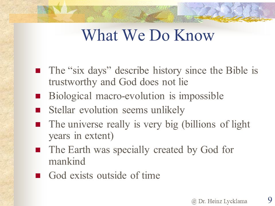 What We Do Know The six days describe history since the Bible is trustworthy and God does not lie.