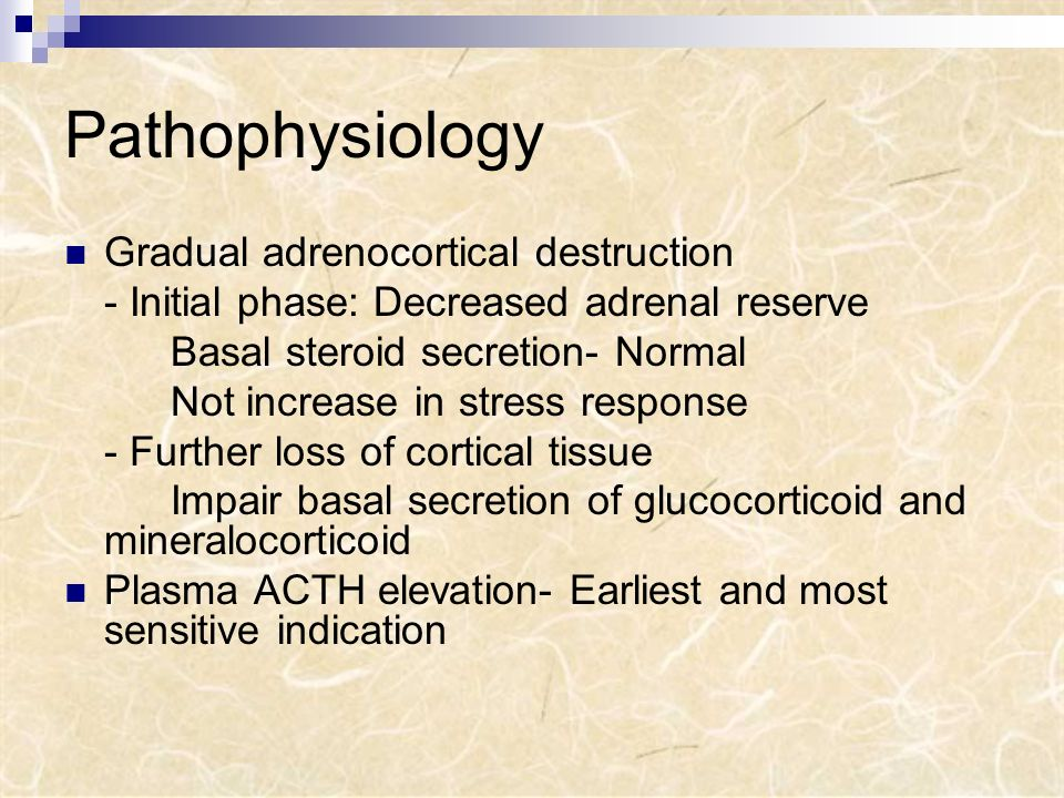 Pathophysiology Gradual adrenocortical destruction