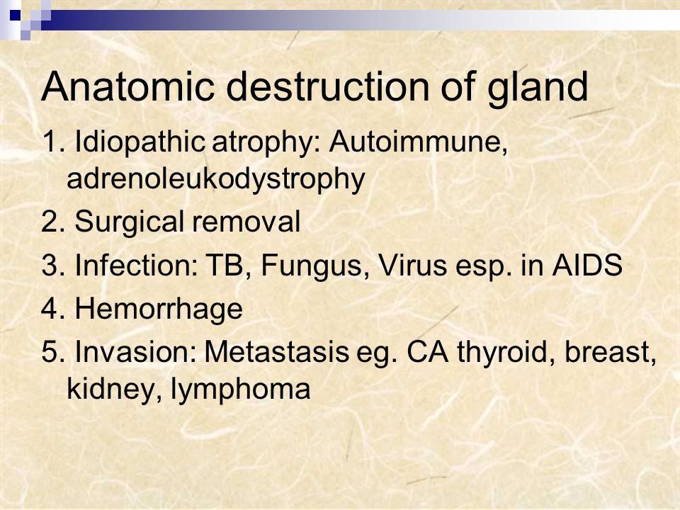 Anatomic destruction of gland