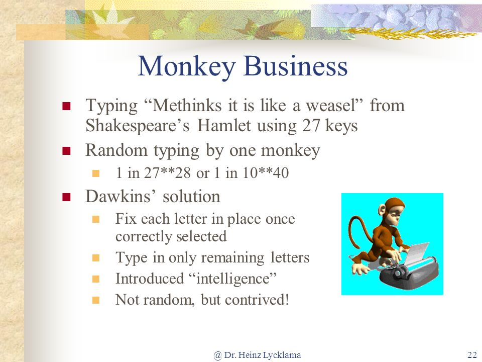 Monkey Business Typing Methinks it is like a weasel from Shakespeare's Hamlet using 27 keys. Random typing by one monkey.